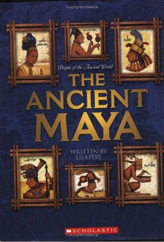 The Ancient Maya (People of the Ancient World) by Lila Perl