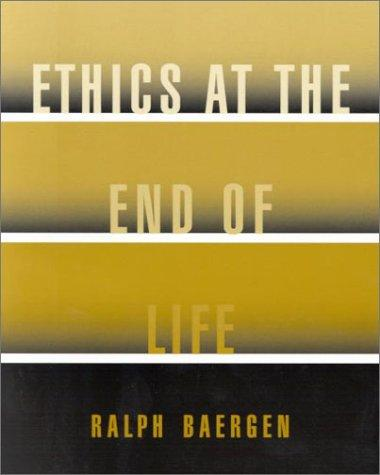 Ethics at the End of Life by Ralph Baergen