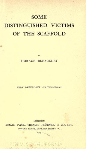 Some distinguished victims of the scaffold by Horace Bleackley