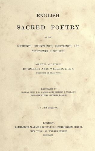 English sacred poetry of the sixteenth, seventeenth, eighteenth and nineteenth centuries by Robert Aris Willmott