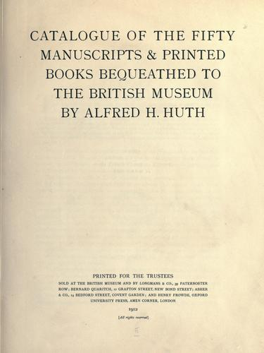 Catalogue of the fifty manuscripts & printed books bequeathed to the British museum by Alfred H. Huth.