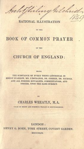 A rational illustration of the Book of Common Prayer of the Church of England by Charles Wheatly
