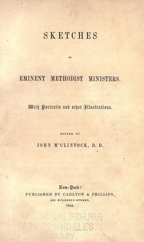Sketches of eminent Methodist ministers by McClintock, John